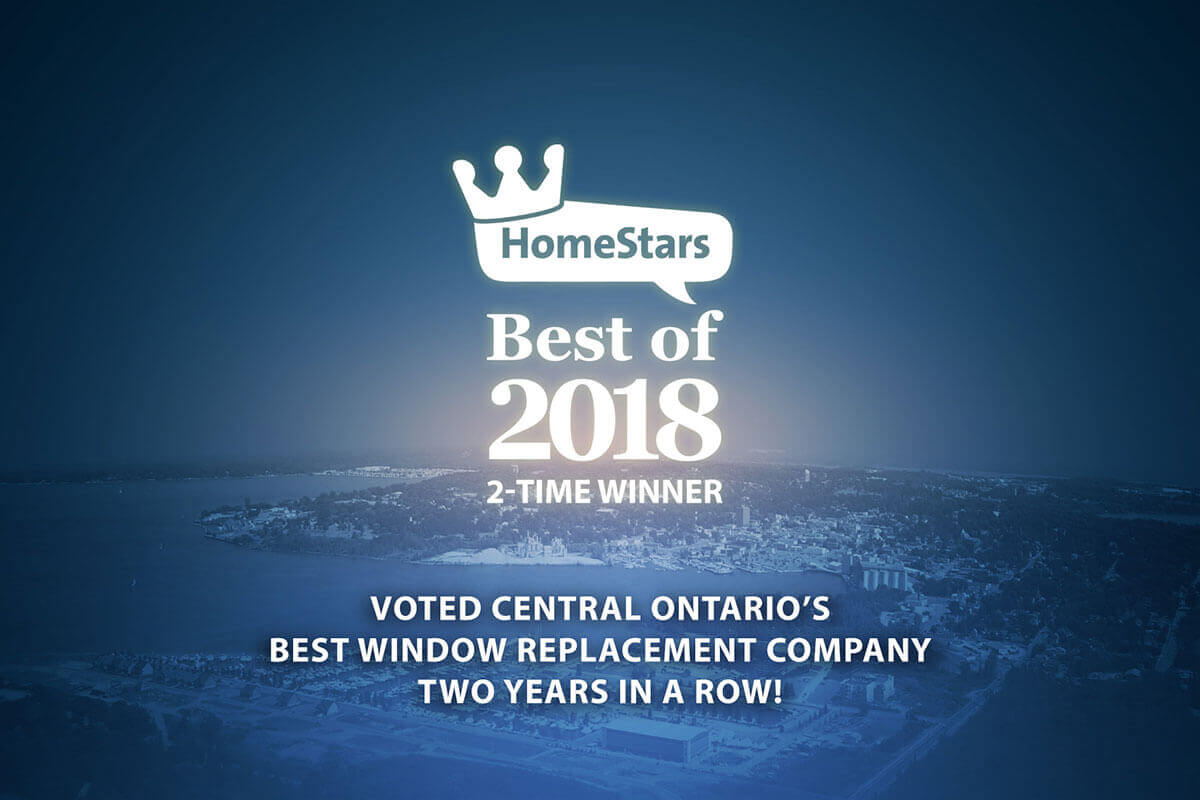 HomeStars Best of 2018 (2-time winner). Voted Central Ontario's best window replacement company two years in a row!