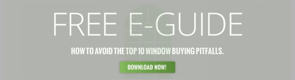 FREE E-GUIDE | HOW TO AVOID THE TOP 10 WINDOW BUYING PITFALLS | DOWNLOAD NOW!