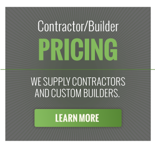 Contractor/Builder Pricing | We supply contractors and custom builders. Learn more